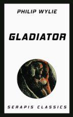 gladiator (serapis classics) (ebook)-philip wylie-9783962558765