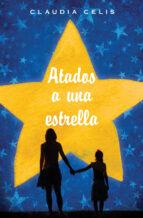 atados a una estrella (ebook)-claudia celis-9786072413665