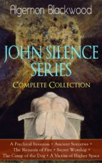 john silence series   complete collection: a psychical invasion + ancient sorceries + the nemesis of fire + secret worship + the camp of the dog + a victim of higher space (ebook) 9788026843665