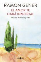 el amor te hara inmortal-ramon gener-9788401017865