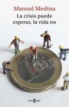 la crisis puede esperar, la vida no (ebook)-manuel medina-9788401019265