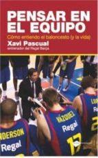 pensar en el equipo: como entiendo el baloncesto (y la vida) xavi pascual 9788415115465