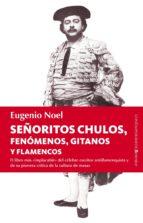 señoritos chulos, fenomenos, gitanos y flamencos eugenio noel 9788415441465