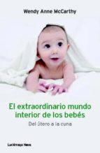 el extraordinario mundo interior de los bebes-wendy anne mccarty-9788415864165