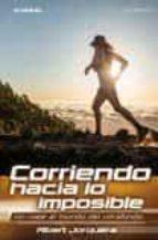 corriendo hacia lo imposible; un viaje al mundo del ultrafondo albert jorquera mestres 9788416012565