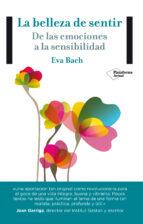 la belleza de sentir: de las emociones a la sensibilidad-eva bach-9788416256365