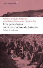 tres periodistas en la revolución de asturias josep pla manuel chaves nogales jose diaz fernandez 9788417007065