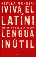 ¡viva el latin!: historias y bellezas de una lengua inutil nicola gardini 9788417067465