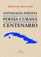 antología inédita de poesía cubana del centenario (ebook) abdeslam azougarh 9788417405465