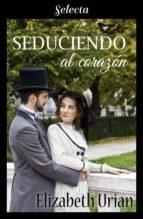 seduciendo al corazón (ebook)-elizabeth urian-9788417540265