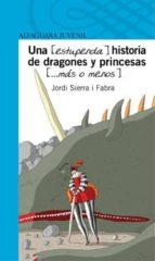 una (estupenda) historia de dragones y princesas (mas o menos)-jordi sierra i fabra-9788420444765