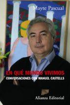 en que mundo vivimos: conversaciones con manuel castells mayte pascual 9788420651965