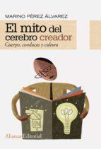 el mito del cerebro creador: cuerpo, conducta y cultura-marino perez alvarez-9788420652665