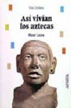 asi vivian los aztecas manuel lucena 9788420744865