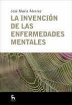 la invencion de las enfermedades mentales-jose maria alvarez-9788424935665