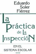 la practica de la inspeccion en el sistema escolar-eduardo soler fierrez-9788427711365