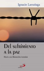 del sufrimiento a la paz: hacia una liberacion interior (17ª) ignacio larrañaga 9788428532365