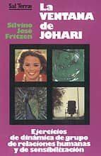 la ventana de johari: ejercicios de dinamica de grupo, relaciones humanas y sensibilizacion silvino jose fritzen 9788429307665