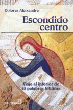 escondido centro: viaje al interior de 25 palabras biblicas-dolores aleixandre-9788429321265