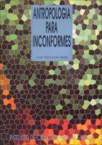 antropologia para inconformes-juan fernando selles-9788432135965