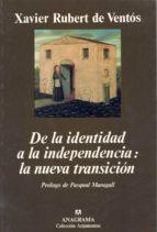 de la identidad a la independencia: la nueva transicion xavier rubert de ventos 9788433905765