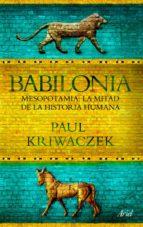 babilonia. mesopotamia, la mitad de la historia humana-paul kriwaczek-9788434413665