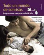 todo un mundo de sonrisas: juego mes a mes para un bebe feliz (4ª ed.) elizabeth fodor miguel angel de bunes ibarra montserrat moran 9788436825565