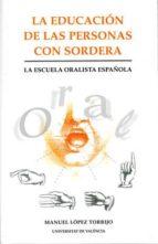 la educacion de las personas con sordera: la escuela oralista esp añola-manuel lopez torrijo-9788437060965