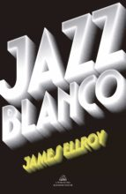 jazz blanco (cuarteto de los angeles 4)-james ellroy-9788439733065