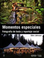momentos especiales: fotografia de boda y reportaje social glen johnson 9788441532465