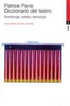 diccionario del teatro: dramaturgia, estetica, semiologia patrice pavis 9788449306365