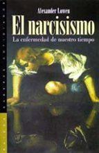 el narcisismo: la enfermedad de nuestro tiempo alexander lowen 9788449308765
