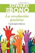 la revolucion positiva: 5 principios basicos edward de bono 9788449324765