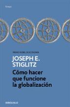 como hacer que funcione la globalizacion-joseph e. stiglitz-9788466334365