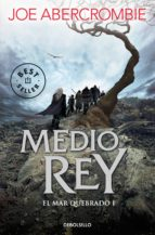 medio rey (el mar quebrado 1)-joe abercrombie-9788466341165