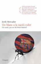 un blanc a la nacio culer: un catala, pot ser del reial madrid?-jordi mercader-9788466414265