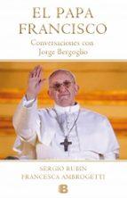 papa francisco: conversaciones con jorge bergoglio sergio rubin francesca ambrogetti 9788466653565