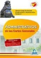 ADMINISTRATIVOS DE LAS CORTES GENERALES. TEMARIO GRUPO B: DERECHO CONSTITUCIONAL Y ADMINISTRATIVO. VOLUMEN I