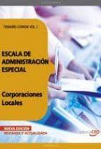 ESCALA DE ADMINISTRACION ESPECIAL. CORPORACIONES LOCALES. TEMARIO COMUN VOL. I.