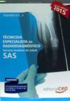TÉCNICOS ESPECIALISTAS EN RADIODIAGNÓSTICO. SERVICIO ANDALUZ DE SALUD (SAS). TEMARIO ESPECÍFICO. VOL.II