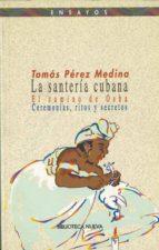 la santeria cubana: el camino de osha: ceremonias, ritos y secret os-tomas perez medina-9788470305665