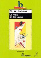 la vida en las aulas philip w. jackson 9788471123565