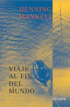 El libro de Viaje al fin del mundo autor HENNING MANKELL PDF!