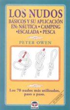los nudos basicos y su aplicacion en nautica, camping, escalada, pesca (10ª ed): los 70 nudos más utilizados paso a paso peter owen 9788479021665