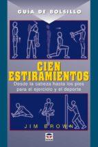 cien estiramientos: desde la cabeza hasta los pies para el ejerci cio y el deporte jim brown 9788479026165