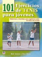 101 ejercicios de tenis para jovenes: didacticos y divertidos par a jugadores junior de todos los niveles rob antoun dan thorp 9788479028565