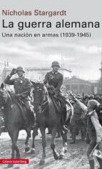 la guerra alemana: una nacion en armas, 1939 1945 nicholas stargardt 9788481095265