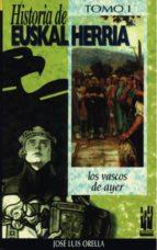 historia de euskal herria: los vascos de ayer jose luis orella unzue 9788481369465