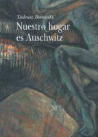 nuestro hogar es auschwitz-tadeusz borowski-9788484282365