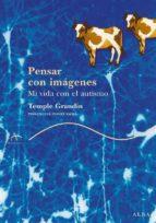 pensar con imagenes: mi vida con el autismo-temple grandin-9788484283065